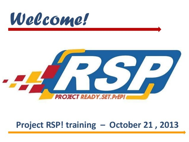 Welcome!  Project RSP! training – October 21 , 2013