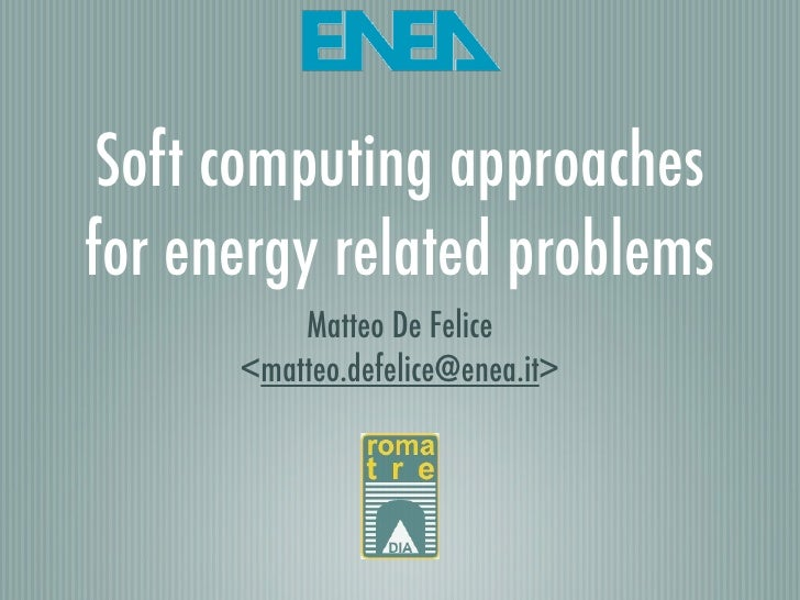 Soft computing approaches for energy related problems           Matteo De Felice       <matteo.defelice@enea.it>