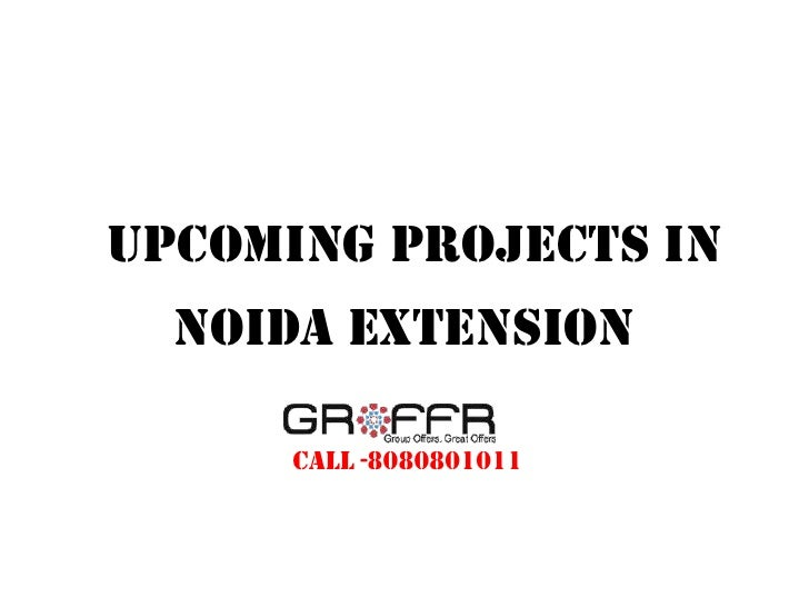 Upcoming Projects In  Noida Extension      Call -8080801011