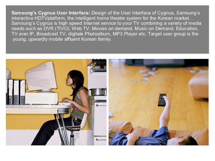 Samsung's Cygnus User Interface:  Design of the User Interface of Cygnus, Samsung's interactive HDTVplatform, the intellig...
