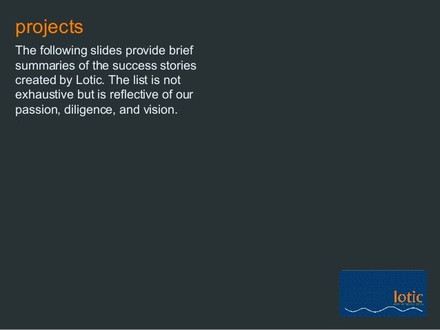 projects The following slides provide brief summaries of the success stories created by Lotic. The list is not exhaustive ...