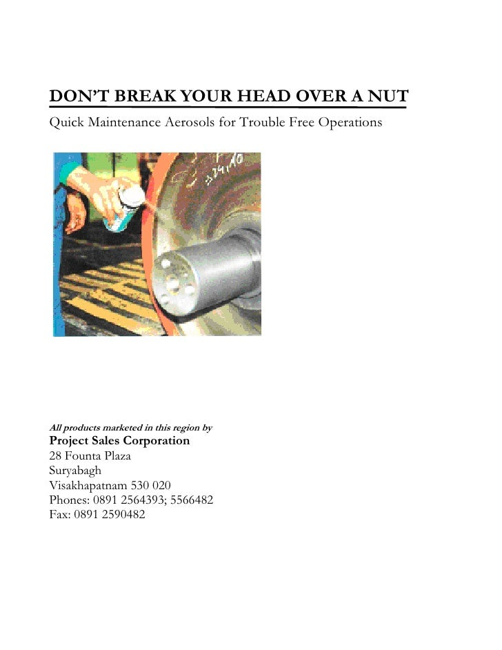 DON'T BREAK YOUR HEAD OVER A NUT Quick Maintenance Aerosols for Trouble Free Operations     All products marketed in this ...
