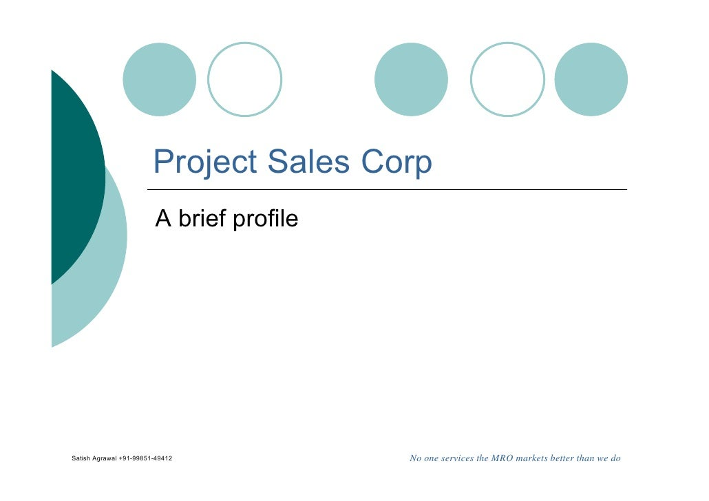 Project Sales Corp                         A brief profile     Satish Agrawal +91-99851-49412            No one services t...
