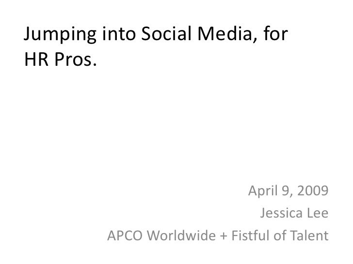 Jumping into Social Media, for HR Pros.                                  April 9, 2009                                Jess...