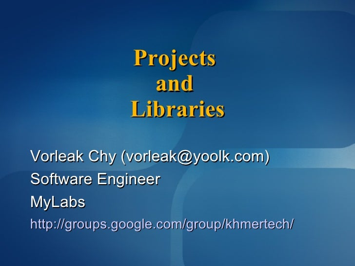 Ruby Projects  and  Libraries Vorleak Chy (vorleak.chy@gmail.com) Software Engineer Yoolk Inc http://groups.google.com/gro...