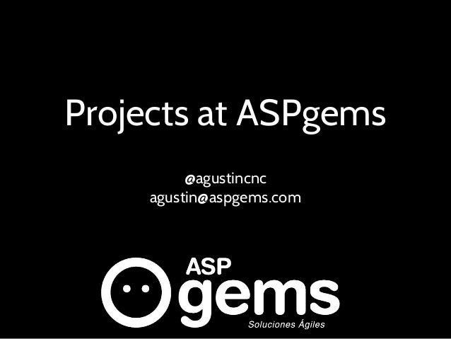 Projects at ASPgems @agustincnc agustin@aspgems.com