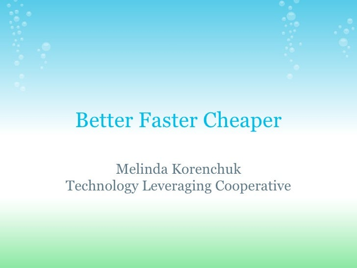 Better Faster Cheaper Melinda Korenchuk Technology Leveraging Cooperative