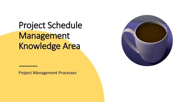 Project Schedule Management Knowledge Area Project Management Processes