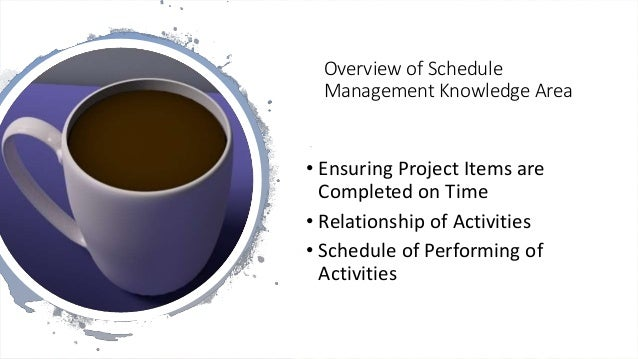 Overview of Schedule Management Knowledge Area • Ensuring Project Items are Completed on Time • Relationship of Activities...