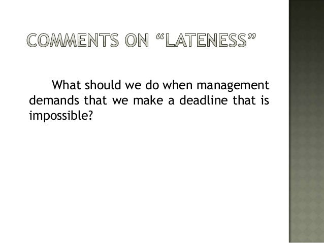 What should we do when managementdemands that we make a deadline that isimpossible?
