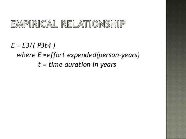 E = L3/( P3t4 )  where E =effort expended(person-years)         t = time duration in years