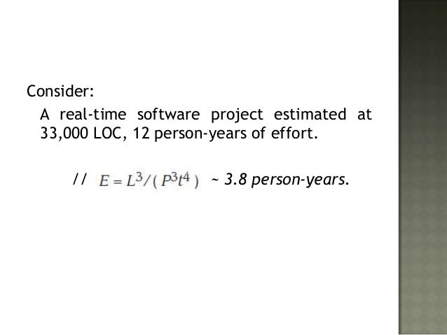 Consider: A real-time software project estimated at 33,000 LOC, 12 person-years of effort.     //               ~ 3.8 pers...