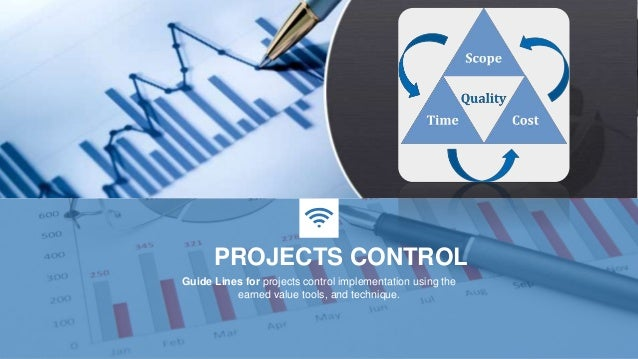 PROJECTS CONTROL Guide Lines for projects control implementation using the earned value tools, and technique.