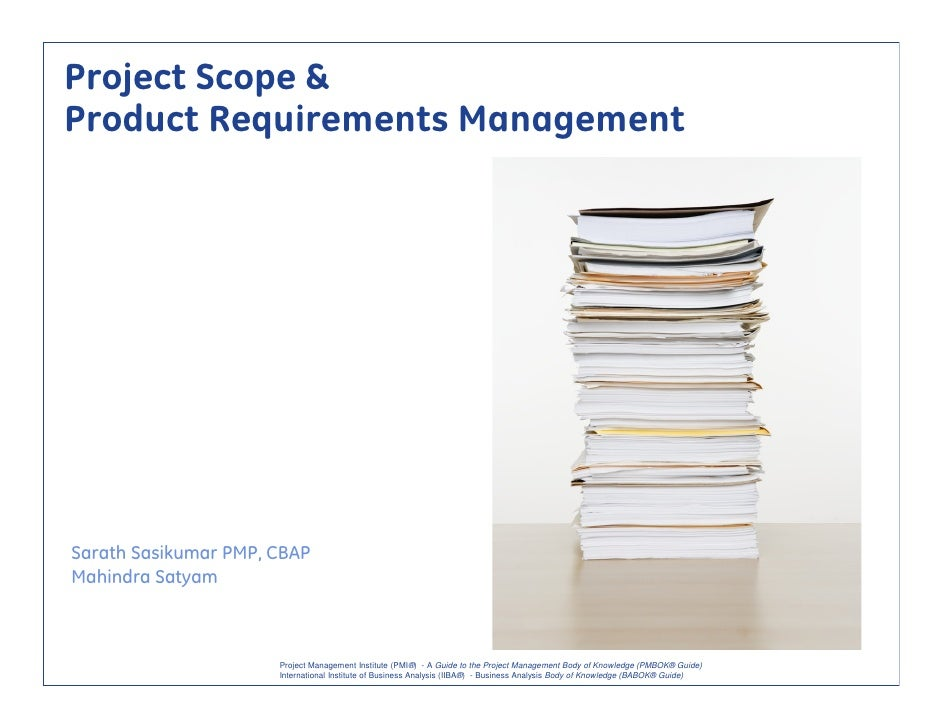 Project Scope & Product Requirements Management     Sarath Sasikumar PMP, CBAP Mahindra Satyam                          Pr...
