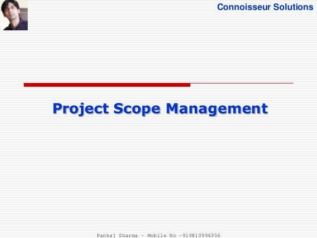 Connoisseur Solutions Project Scope Management Pankaj Sharma - Mobile No -919810996356