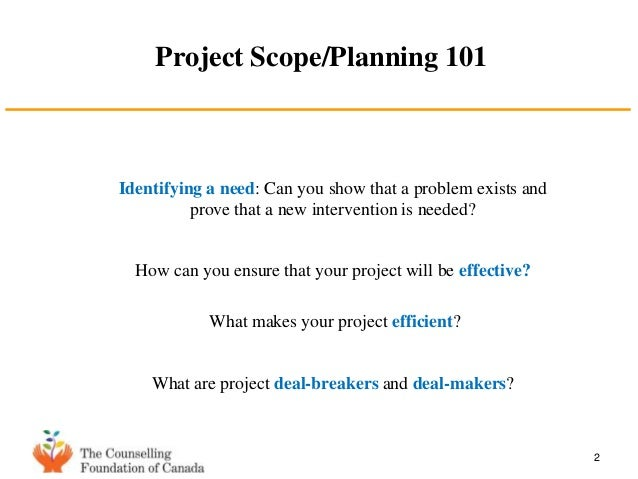 week 2 planning the project scope Scope planning is the process of developing a written scope statement as the basis for future project decisions including, in particular, the criteria used to determine if the project or phase has been completed successfully.