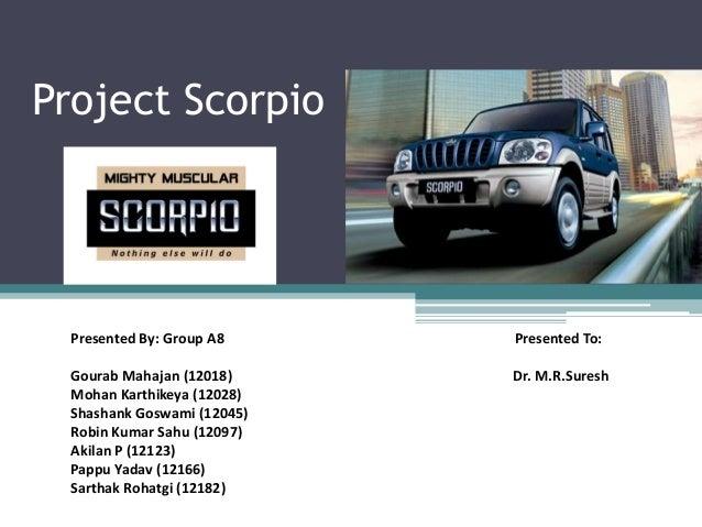Project Scorpio Presented By: Group A8 Presented To: Gourab Mahajan (12018) Dr. M.R.Suresh Mohan Karthikeya (12028) Shasha...