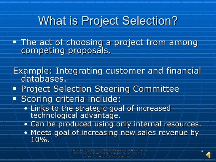 project selection criteria The process of project selection well, project selection criteria is an input to the project initiation process according to the guide to the pmbok.