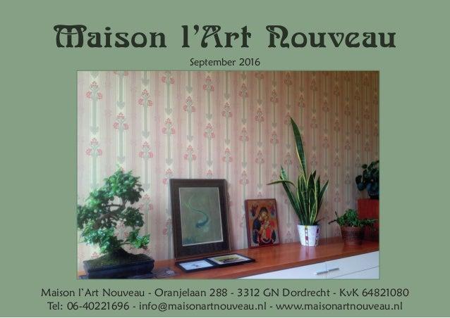 Maison l'Art Nouveau September 2016 Maison l'Art Nouveau - Oranjelaan 288 - 3312 GN Dordrecht - KvK 64821080 Tel: 06-40221...