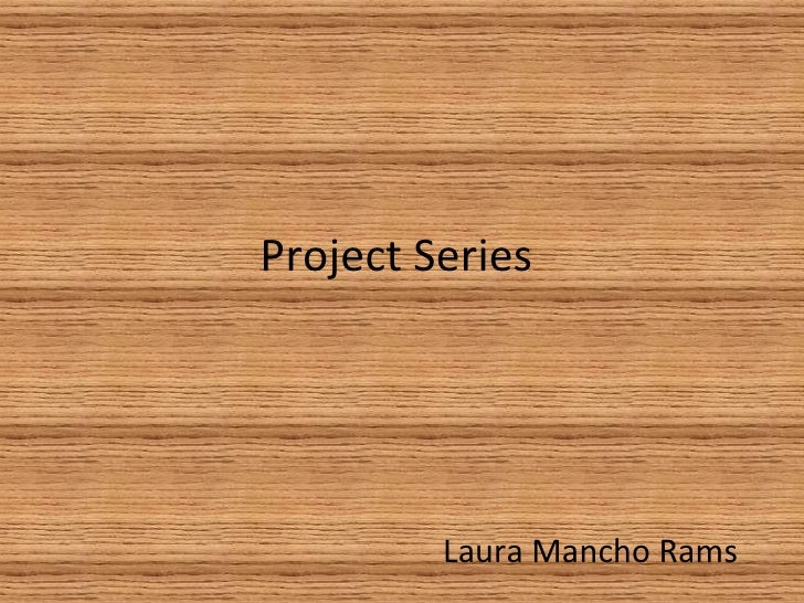 Project Series         Laura Mancho Rams