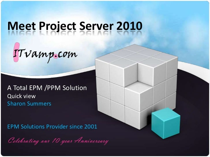 Meet Project Server 2010<br />A Total EPM /PPM Solution<br />Quick view<br />Sharon Summers<br />EPM Solutions Provider si...