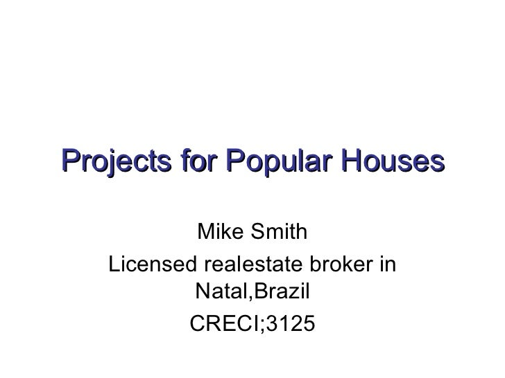 Projects for Popular Houses           Mike Smith   Licensed realestate broker in           Natal,Brazil          CRECI;3125