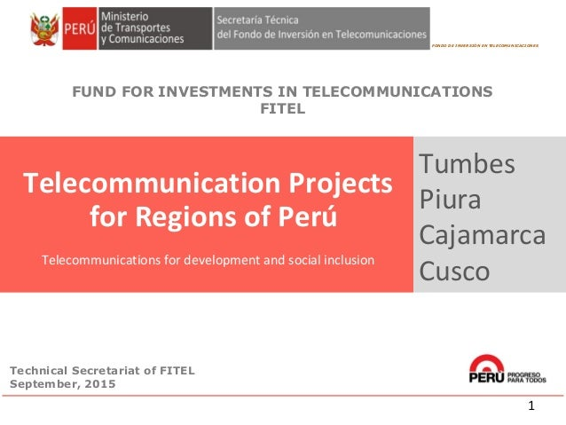 Technical Secretariat of FITEL September, 2015 FONDO DE INVERSIÓN EN TELECOMUNICACIONES FUND FOR INVESTMENTS IN TELECOMMUN...