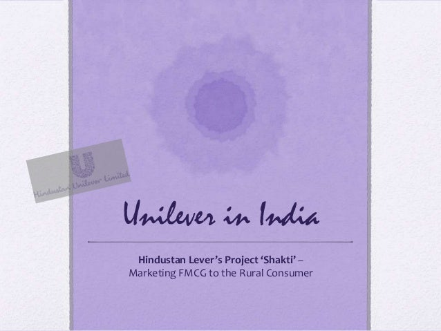 Unilever in India Hindustan Lever's Project 'Shakti' –Marketing FMCG to the Rural Consumer