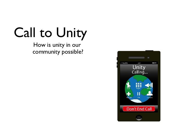 Call to Unity <ul><li>How is unity in our  </li></ul><ul><li>community possible? </li></ul>