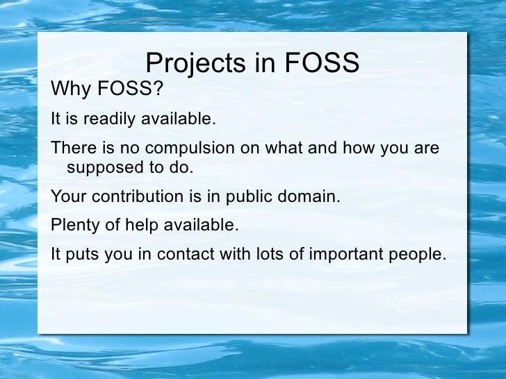 Projects in FOSS <ul><li>Why FOSS?