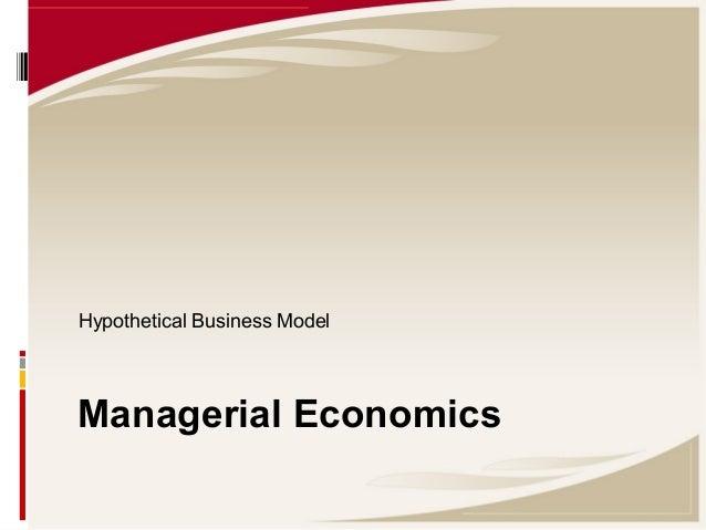 Hypothetical Business Model  Managerial Economics