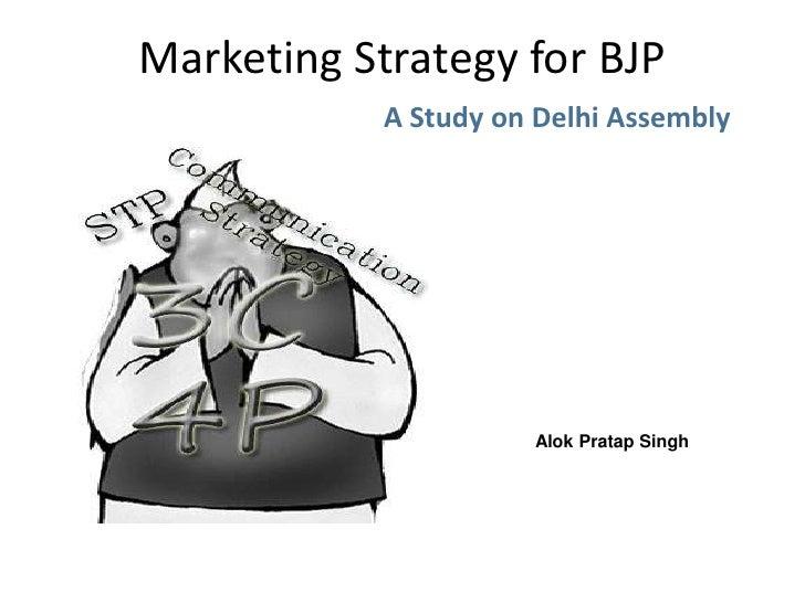 Marketing Strategy for BJP<br />A Study on Delhi Assembly<br />Alok Pratap Singh<br />