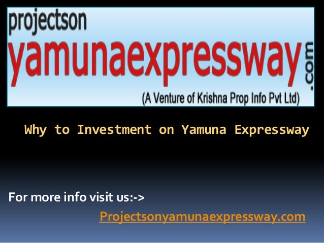 Why to Investment on Yamuna Expressway For more info visit us:-> Projectsonyamunaexpressway.com