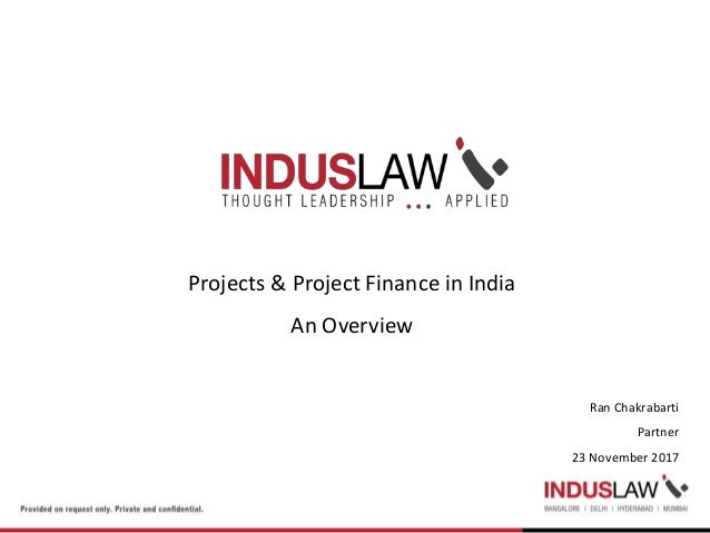 Projects & Project Finance in India An Overview Ran Chakrabarti Partner 23 November 2017