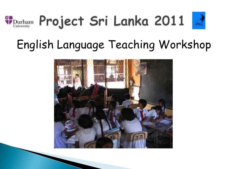 English Language Teaching Workshop<br />Project Sri Lanka 2011<br />