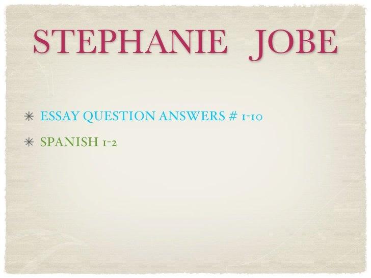 STEPHANIE JOBEESSAY QUESTION ANSWERS # 1-10SPANISH 1-2