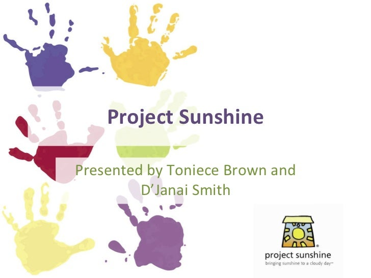 Project Sunshine Presented by Toniece Brown and D'Janai Smith