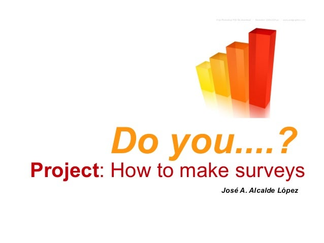 Do you....?Project: How to make surveys                   José A. Alcalde López