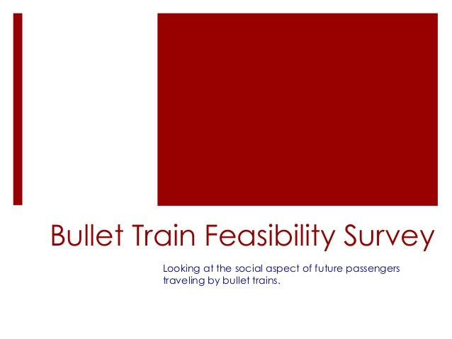 Bullet Train Feasibility Survey Looking at the social aspect of future passengers traveling by bullet trains.