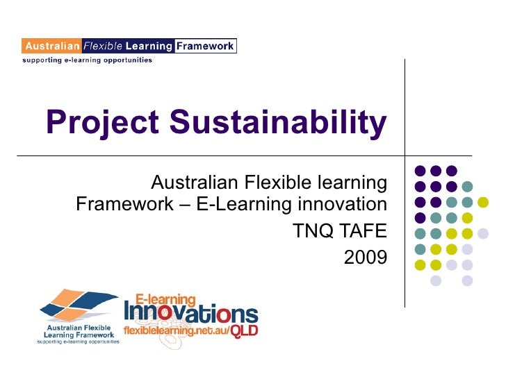 Project Sustainability Australian Flexible learning Framework – E-Learning innovation TNQ TAFE 2009