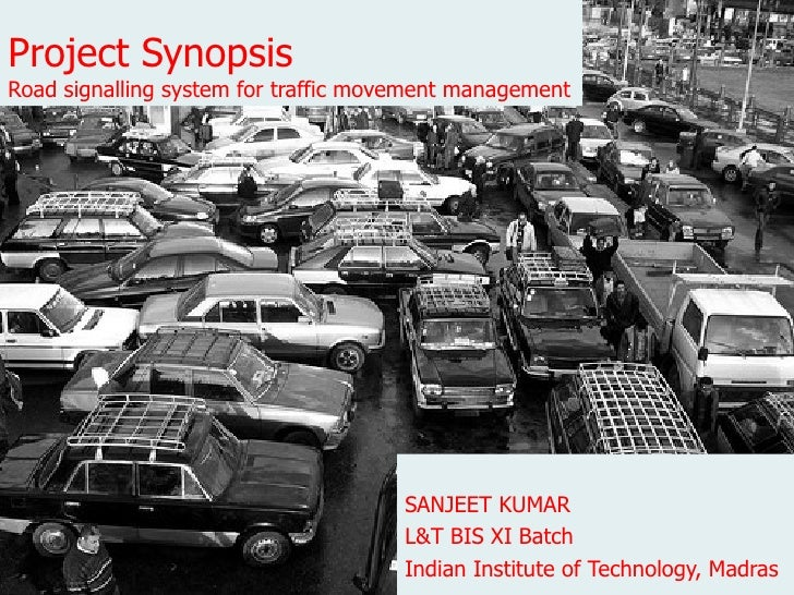 Project Synopsis Road signalling system for traffic movement management SANJEET KUMAR L&T BIS XI Batch Indian Institute of...