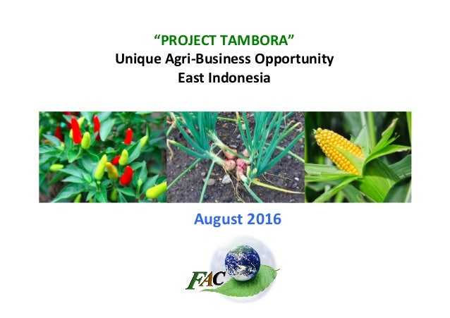 """PROJECT	TAMBORA""	 Unique	Agri-Business	Opportunity	 East	Indonesia	 August	2016"