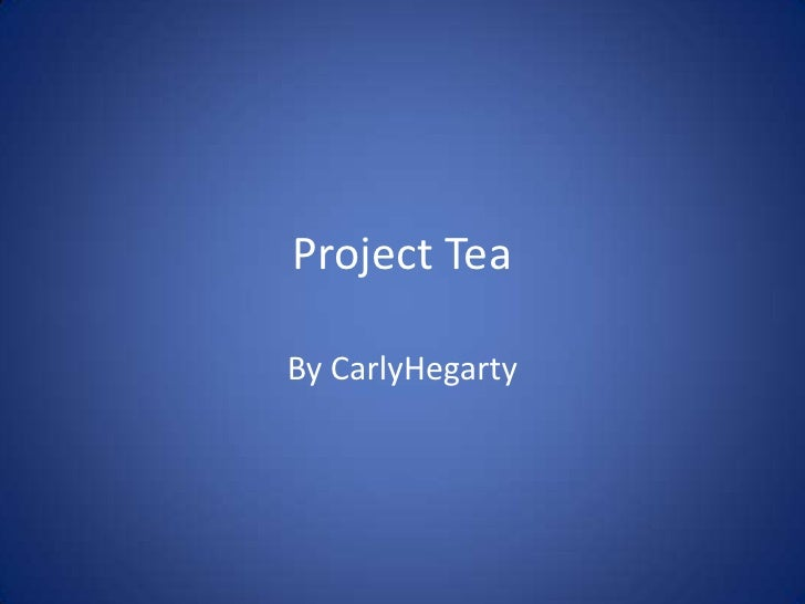 Project Tea By CarlyHegarty