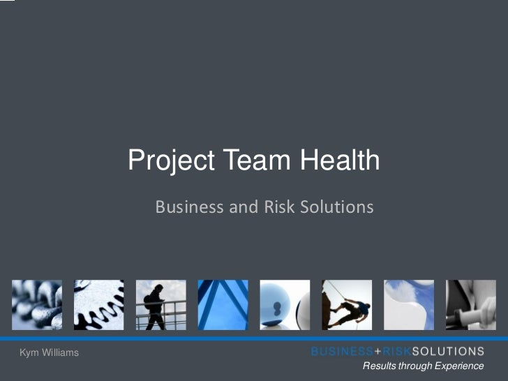 Project Team Health                 Business and Risk SolutionsKym Williams                                          Resul...