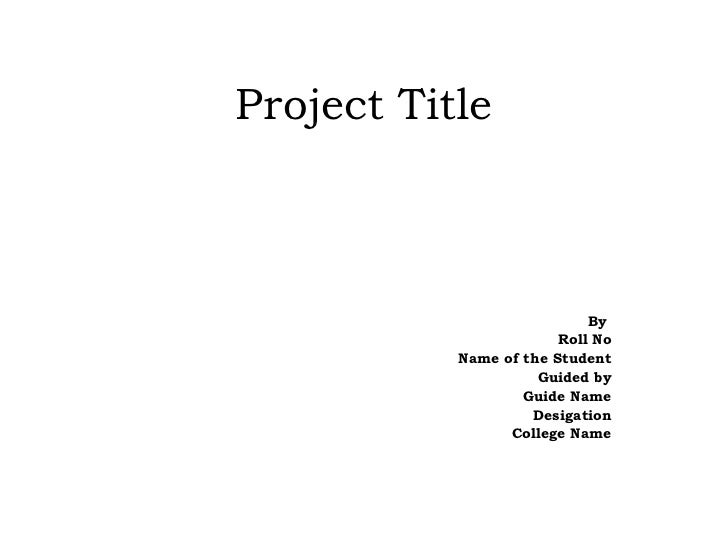 Project Title By  Roll No Name of the Student Guided by Guide Name Desigation College Name