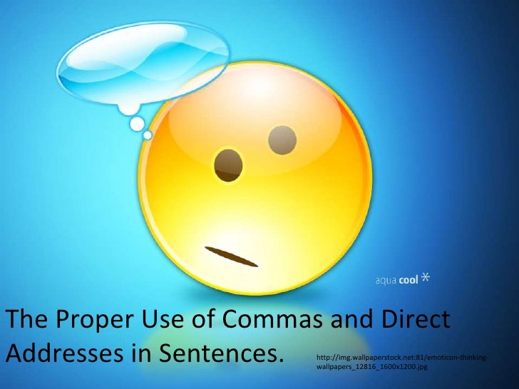 The Proper Use of Commas and DirectAddresses in Sentences. http://img.wallpaperstock.net:81/emoticon-thinking-            ...