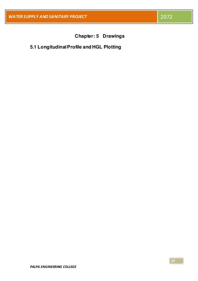 PALPA ENGINEERING COLLEGE 27 WATER SUPPLY AND SANITARY PROJECT 2072 Chapter: 5 Drawings 5.1 LongitudinalProfile and HGL Pl...