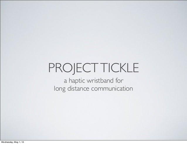 PROJECTTICKLEa haptic wristband forlong distance communicationWednesday, May 1, 13