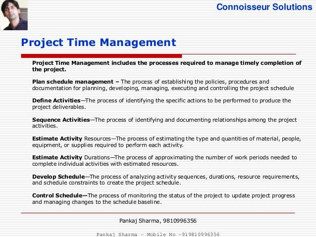 project time management Time management mainly includes : defining and sequencing project activities estimating resources those activities will use estimating how long each activity will require.
