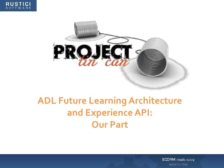 ADL Future Learning Architecture and Experience API:<br />Our Part<br />
